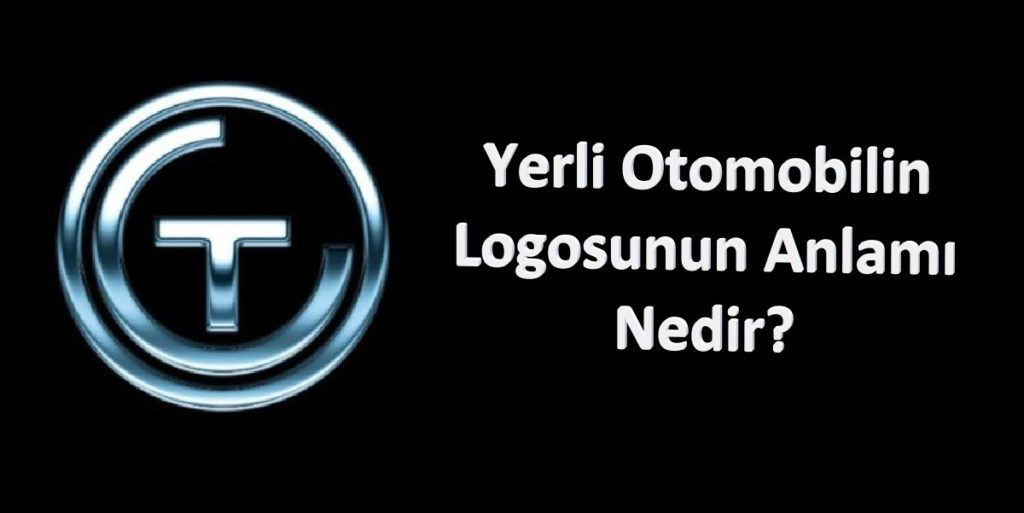 Yerli Otomobilin Logosu Ne Anlama Geliyor?